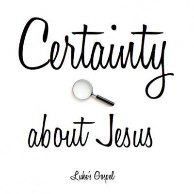 Certainty About Jesus 3: Luke 9.23-27