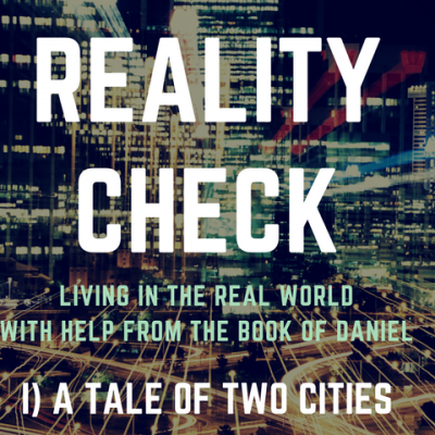 Reality Check – A Tale of Two Cities: Daniel 1