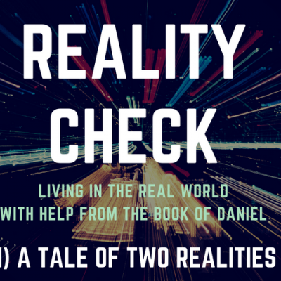 Reality Check: A Tale of Two Realities – Daniel 2