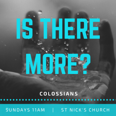 Is There More? 8: Colossians 3.18-4.18