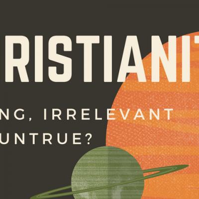 Christianity: Boring, irrelevant, untrue? Romans 1