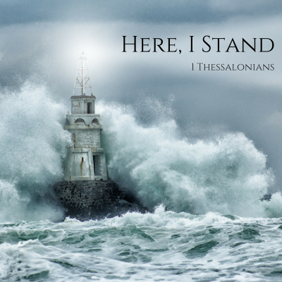 Here, I Stand (5): 1 Thessalonians 5:12-28