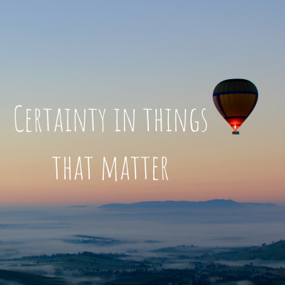 Certainty in Things that Matter (1) Luke 16:1-13