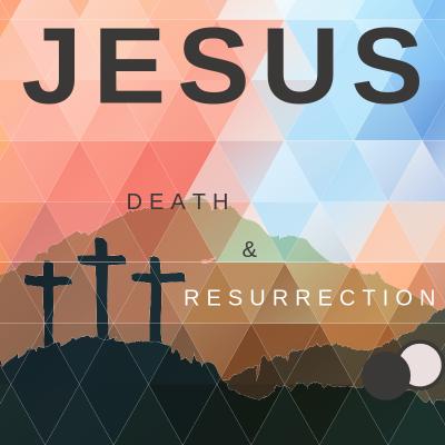 Jesus: Death & Resurrection (3) John 20:1-18