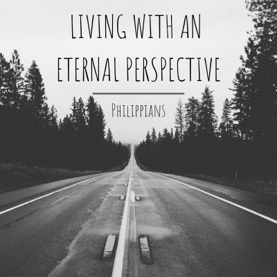 Living With An Eternal Perspective (11) Philippians 4:10-23