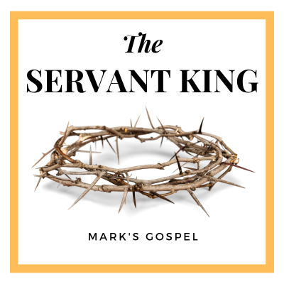 The Servant King (10) Mark 15:40-16:8