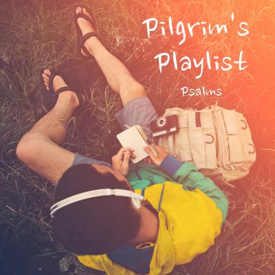 Pilgrim's Playlist (4) Psalm 73