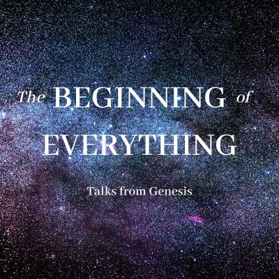 The Beginning Of Everything (3) Genesis 2:18-25