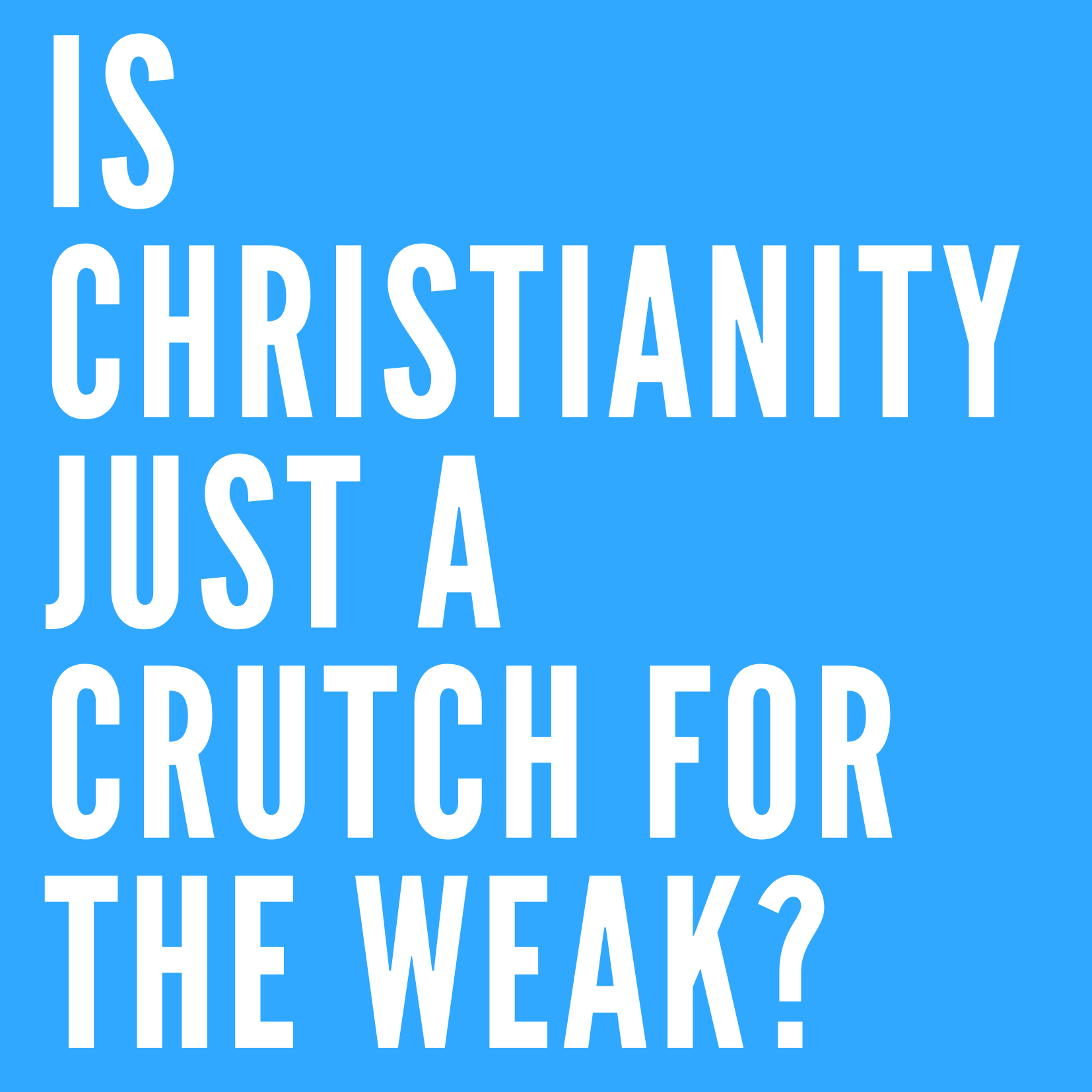 Is Christianity just a crutch for the weak?