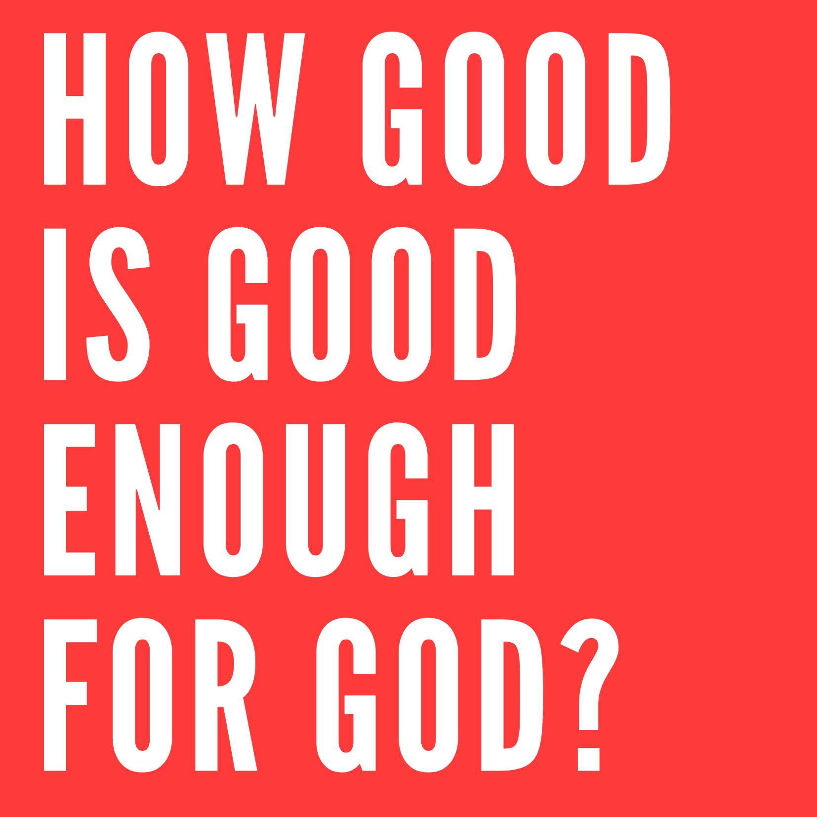 How good is good enough for God?