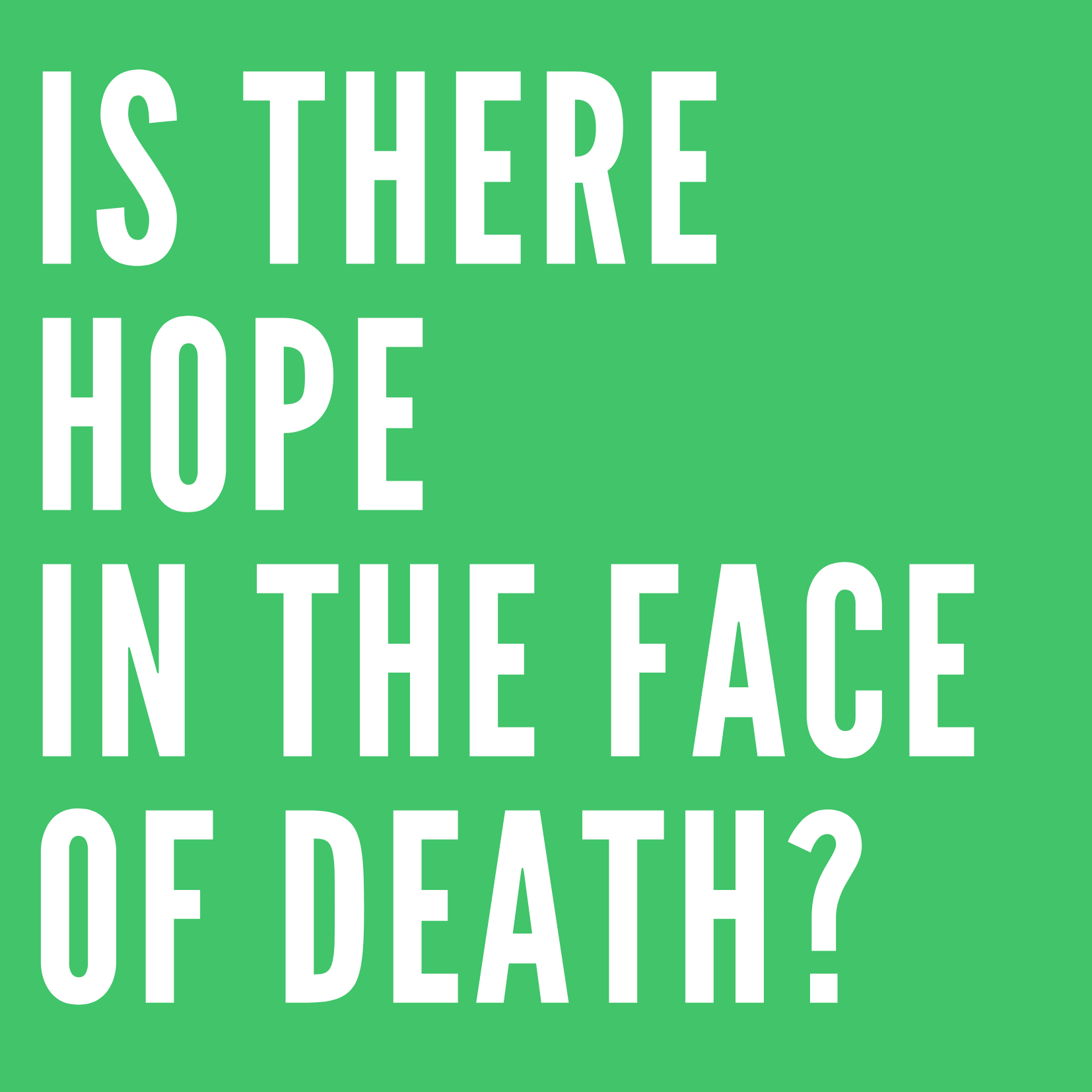 Is there hope in the face of death?