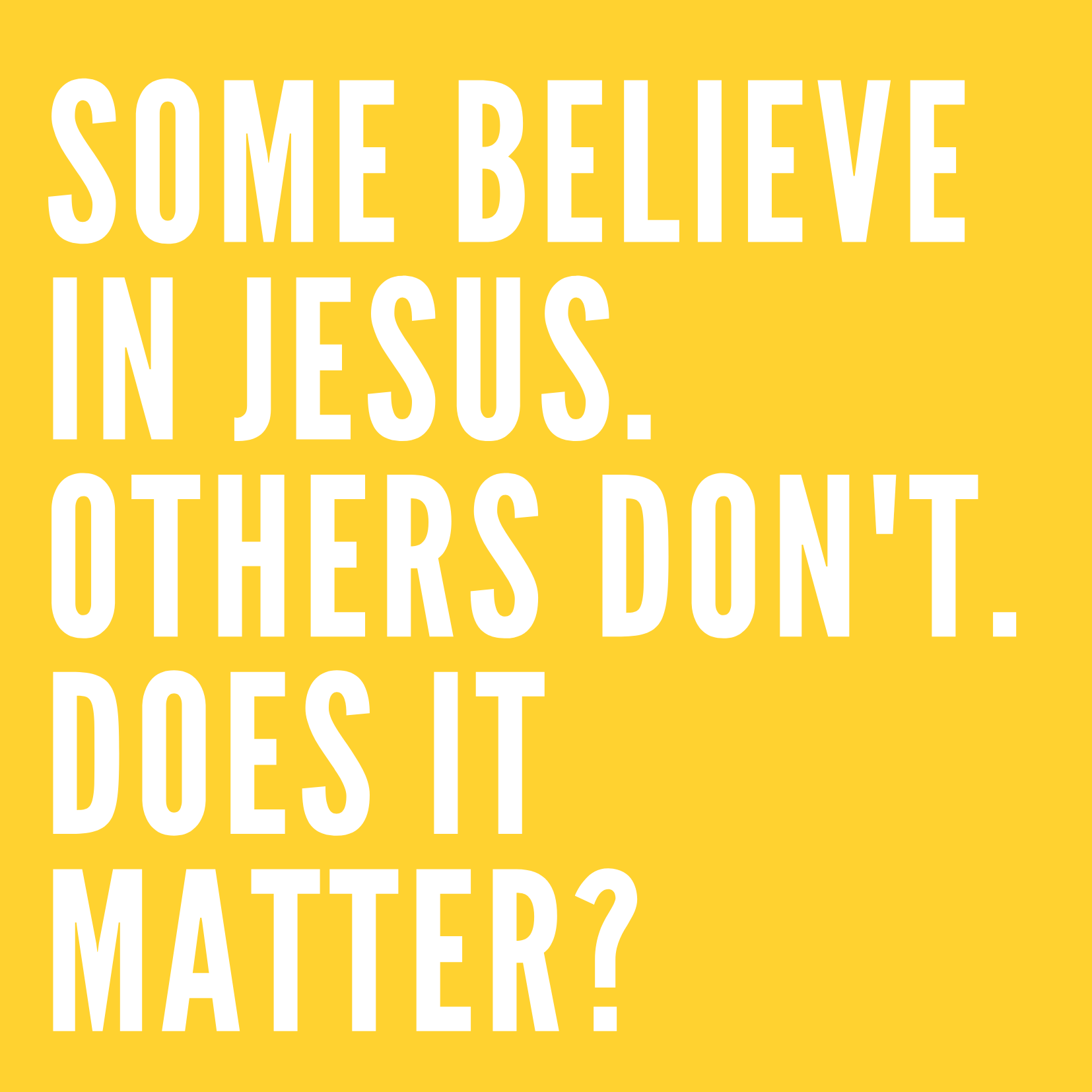 Some believe in Jesus. Others don't. Does it matter?