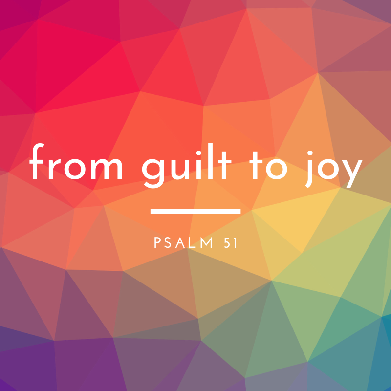 From Guilt To Joy – Psalm 51
