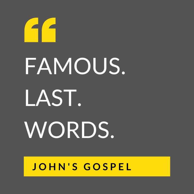 Famous Last Words (12) John 19:31-42